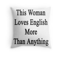 This Woman Loves English More Than Anything  Throw Pillow