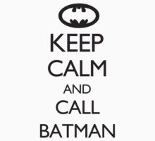 Keep Calm and Call Batman by creepyjoe