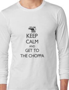 Keep Calm and GET TO THE CHOPPA! Long Sleeve T-Shirt