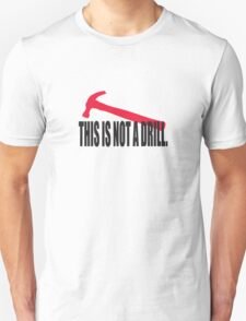 This is not a drill. Unisex T-Shirt