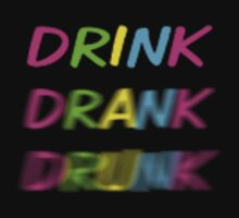 Drink Drank Drunk  by Jdoum