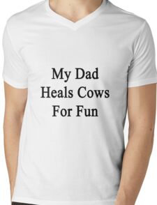 My Dad Heals Cows For Fun  Mens V-Neck T-Shirt
