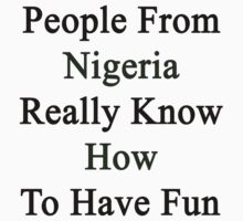 People From Nigeria Really Know How To Have Fun  by supernova23