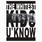Whitest Kids U Know by Pano-Designs