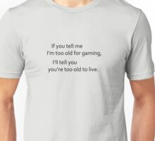 Too Old Black Unisex T-Shirt