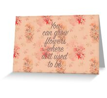 You Can Grow Flowers Greeting Card