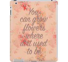 You Can Grow Flowers iPad Case/Skin