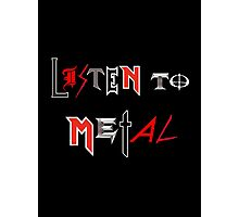 Listen to Metal Photographic Print
