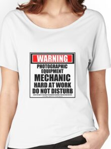 Warning Photographic Equipment Mechanic Hard At Work Do Not Disturb Women's Relaxed Fit T-Shirt