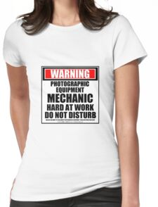 Warning Photographic Equipment Mechanic Hard At Work Do Not Disturb Womens Fitted T-Shirt