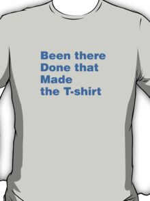 Been There Done That Made The T-Shirt T-Shirt