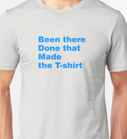 Been There Done That Made The T-Shirt Unisex T-Shirt
