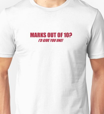 Marks Out Of 10? I'd Give You One Unisex T-Shirt