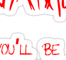 Remember My Name You'll Be Screaming It Later Sticker