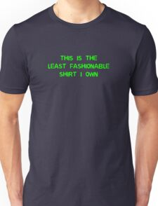 This Is The Least Fashionable Shirt I Own Unisex T-Shirt