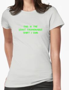 This Is The Least Fashionable Shirt I Own Womens Fitted T-Shirt