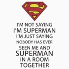 I'm not saying I'm Superman... by kevinlartees
