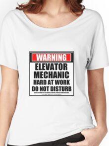 Warning Elevator Mechanic Hard At Work Do Not Disturb Women's Relaxed Fit T-Shirt