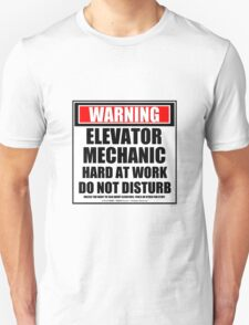 Warning Elevator Mechanic Hard At Work Do Not Disturb Unisex T-Shirt