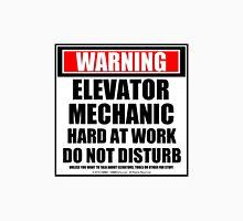 Warning Elevator Mechanic Hard At Work Do Not Disturb Unisex T-Shirt