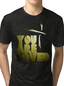 You Are Loved- Spotlight Tri-blend T-Shirt