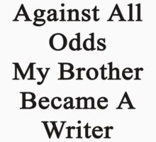 Against All Odds My Brother Became A Writer  by supernova23
