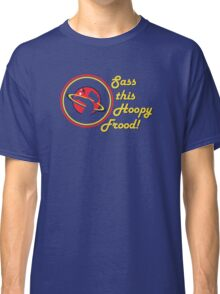 Sass this Hoopy Frood Classic T-Shirt