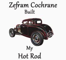 Zefram Cochrane Built My Hot Rod! by Mcflytrek