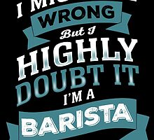 I MIGHT BE WRONG BUT I HIGHLY DOUBT IT I'M A BARISTA by yuantees