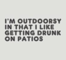 Im Outdoorsy In That I Like Getting Drunk On Patios by CarbonClothing