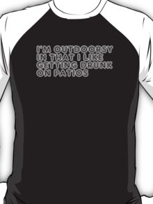 Im Outdoorsy In That I Like Getting Drunk On Patios T-Shirt