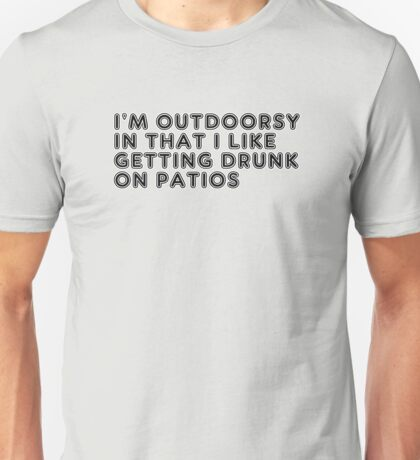 Im Outdoorsy In That I Like Getting Drunk On Patios Unisex T-Shirt