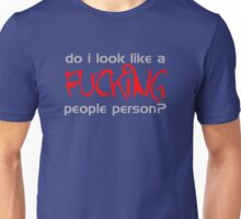 Do I Look Like A Fucking People Person? Unisex T-Shirt