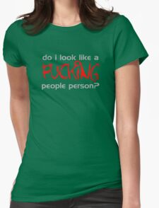 Do I Look Like A Fucking People Person? Womens Fitted T-Shirt