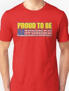 Proud To Be American - 4th July T-Shirt
