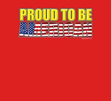 Proud To Be American - 4th July Unisex T-Shirt