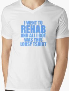 I Went To Rehab And All I Got Was This Lousy T-Shirt Mens V-Neck T-Shirt