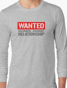 Wanted Serious Overnight Relationship Long Sleeve T-Shirt