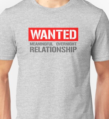Wanted Serious Overnight Relationship Unisex T-Shirt