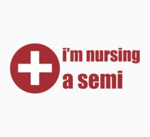 Im Nursing A Semi by CarbonClothing