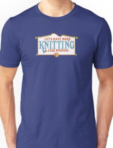 more knitting less whining knitting needles Unisex T-Shirt