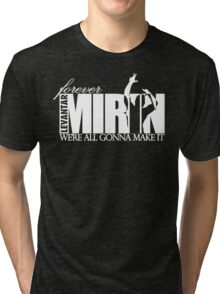 Forever Mirin Deluxe (version 2 white) Tri-blend T-Shirt