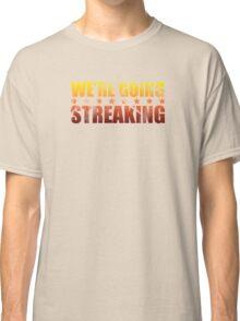 We're Going Streaking Classic T-Shirt