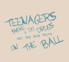 Teenagers Smoke and Do Drugs and Are On The Ball by CarbonClothing