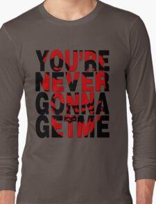 Never Gonna Get Me T-Shirt