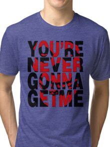 Never Gonna Get Me Tri-blend T-Shirt