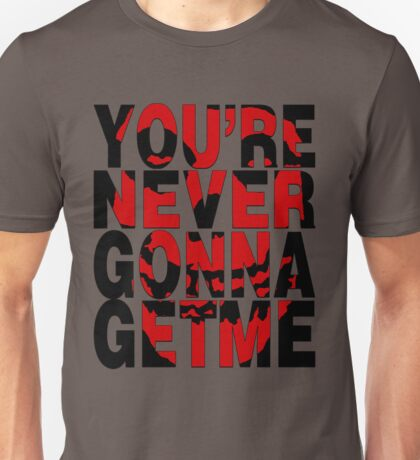 Never Gonna Get Me Unisex T-Shirt