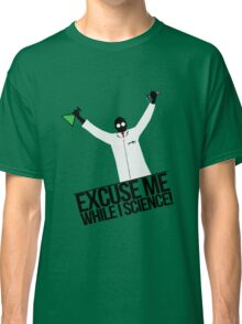 Excuse Me While I Science! Classic T-Shirt