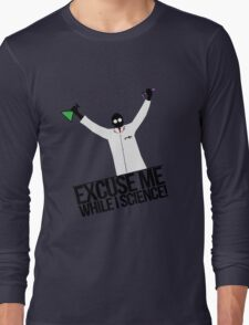 Excuse Me While I Science! Long Sleeve T-Shirt