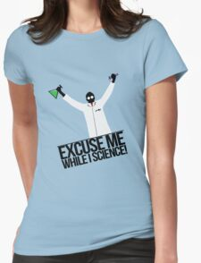 Excuse Me While I Science! Womens Fitted T-Shirt